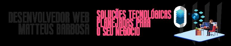 Banner verde e branco, vermelho e preto, com os dizeres: Desenvolvedor Web / Matteus Barbosa. Soluções tecnológicas planejadas para o seu negócio.